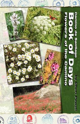 Camino de Santiago Book of Days - Flowers of the Camino by Cheri Powell