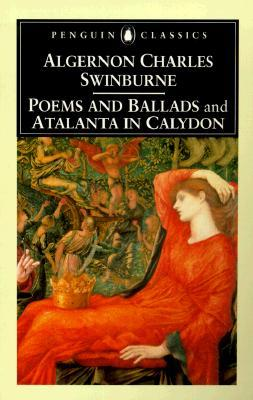Poems and Ballads and Atalanta in Calydon by Algernon Charles Swinburne