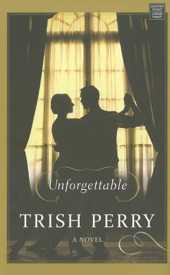 Unforgettable by Trish Perry
