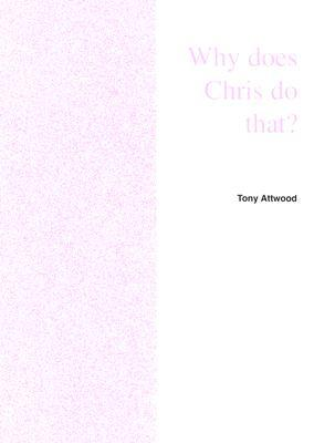 Why Does Chris Do That? Some Suggestions Regarding the Cause ... by Tony Attwood
