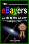The eBayers Guide to the Galaxy: For eBay Web Marketing & Internet Advertising: The Must Have eBay Marketing & Advertising Book for Buyers