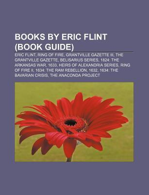 Books by Eric Flint (Study Guide): Eric Flint, Ring of Fire, Grantville Gazette III, the Grantville Gazette, Belisarius Series, 1633