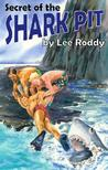 Secret of the Shark Pit (The Ladd Family Adventure Series #1)