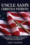 Uncle Sam's Christian Patriots: A Personal, Political and Religious Discussion of September the 11th, War and Peace, and Freedom and Oppression