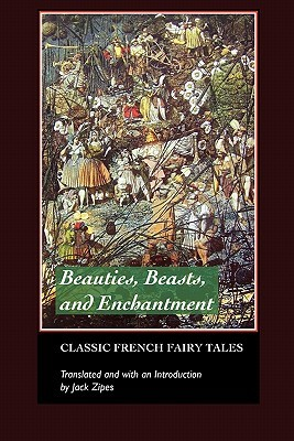 Beauties, Beasts and Enchantments by Jack Zipes