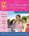 The Get 'Em Girls' Guide to the Perfect Get-Together: Delicious Recipes to Delight Family and Friends