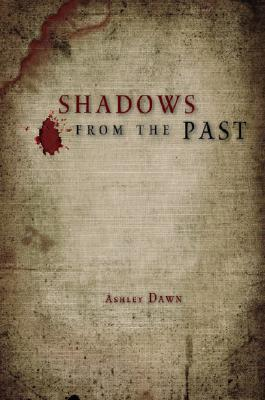 Shadows from the Past by Ashley Dawn