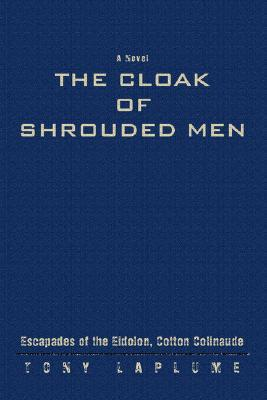 The Cloak of Shrouded Men by Tony Laplume