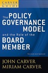 The Policy Governance Model & the Role of the Board Member (J-B Carver Board Governance Vol 1)
