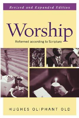 Worship: Reformed According to Scripture (Guides to the Reformed Tradition)