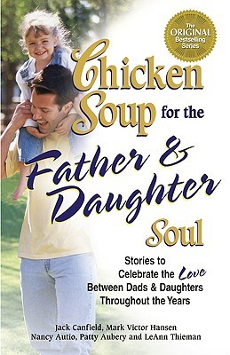 Chicken Soup for the Father and Daughter Soul by Jack Canfield