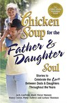 Chicken Soup for the Father and Daughter Soul: Stories to Celebrate the Love Between Dads and Daughters Throughout the Years (Chicken Soup for the Soul (Paperback Health Communications))
