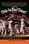 This Is Our Time!: The inside story of how the 2010 World Champion San Francisco Giants became one of baseball's greatest selfless teams: behind beards worth fearing, the Freak and the Machine, a Rally Thong for the ages, and converting an entire region i