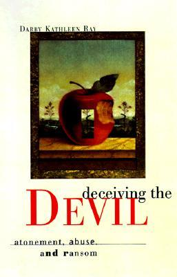 Deceiving the Devil: Atonement, Abuse, and Ransom