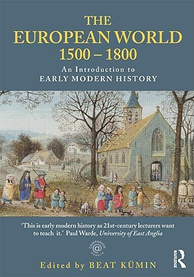 The European World 1500-1800 by Beat Kümin