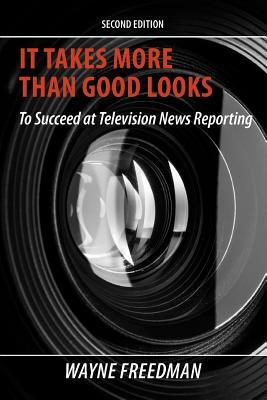 It Takes More Than Good Looks: To Succeed at Television News Reporting