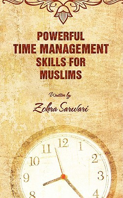 Powerful Time Management Skills for Muslims by Zohra Sarwari