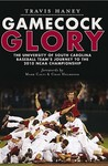 Gamecock Glory: The University of South Carolina Baseball Team's Journey to the 2010 NCAA Championship