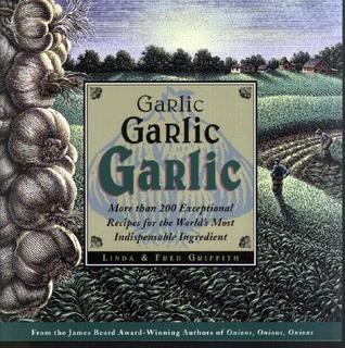 Garlic, Garlic, Garlic by Linda Griffith