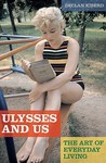 Ulysses And Us: The Art Of Everyday Living