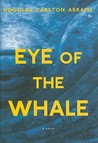 Eye of the Whale: A Novel