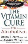 Vitamin Cure for Alcoholism: How to Protect Against and Fight Alcoholism Using Nutrition and Vitamin Supplementation (Vitamin Cure Series)