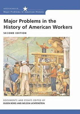 Major Problems in the History of American Workers: Documents and Essays