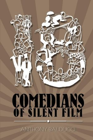 Eighteen Comedians of Silent Film by Anthony Balducci