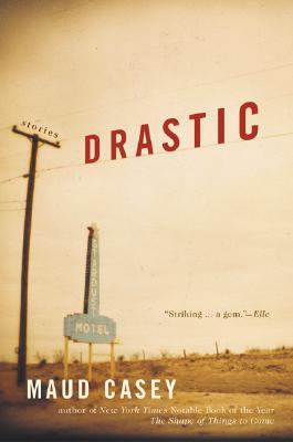 Drastic by Maud Casey