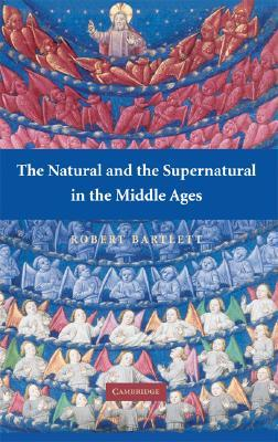 The Natural and the Supernatural in the Middle Ages by Robert C. Bartlett