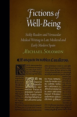 Fictions of Well-Being: Sickly Readers and Vernacular Medical Writing in Late Medieval and Early Modern Spain