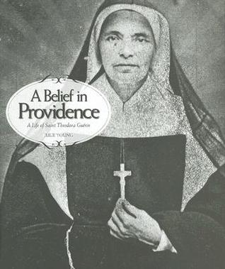 A Belief in Providence: A Life of Saint Theodora Guerin