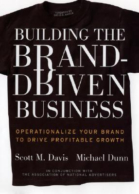 Building the Brand Driven Business by Scott M. Davis