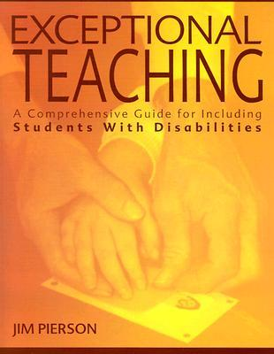 Exceptional Teaching: A Comprehensive Guide for Including Students with Disabilities