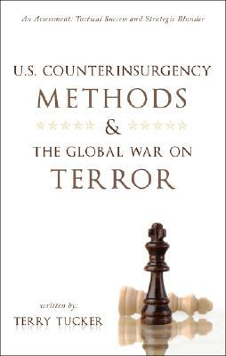 U.S. Counterinsurgency Methods & the Global War on Terror: An Assessment: Tactical Success and Strategic Blunder