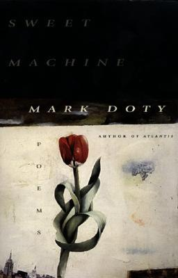 Sweet Machine by Mark Doty