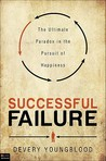 Successful Failure: The Ultimate Paradox in the Pursuit of Happiness