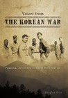 Voices From The Korean War: Personal Accounts Of Those Who Served