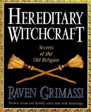 Download Hereditary Witchcraft: Secrets of the Old Religion PDF by Raven Grimassi