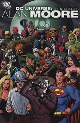Dc Universe As Written By Alan Moore by Alan Moore