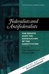 Federalists and Antifederalists: The Debate Over the Ratification of the Constitution