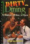 Dirty Dining: A Cookbook, and More, for Lovers