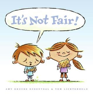 It's Not Fair! by Amy Krouse Rosenthal