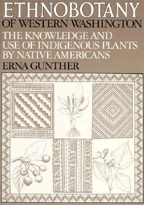 Ethnobotany of Western Washington: the Knowledge and Use of Indigenous Plants by Native Americans (Publications in Anthropology Series: No. X)