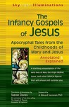 The Infancy Gospels of Jesus: Apocryphal Tales from the Childhoods of Mary & Jesus Annotated & Explained