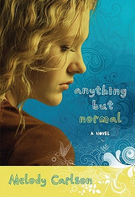 Anything but Normal by Melody Carlson