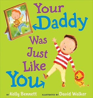 Your Daddy Was Just Like You by Kelly Bennett