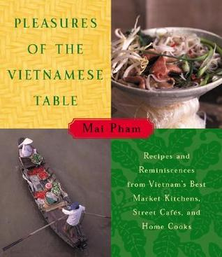 Pleasures of the Vietnamese Table by Mai Pham
