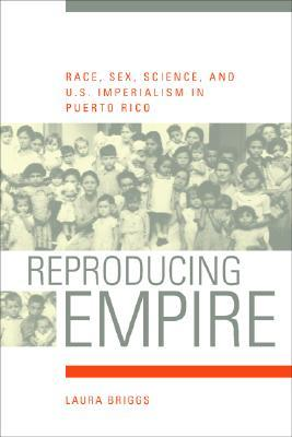 Reproducing Empire: Race, Sex, Science, and U.S. Imperialism in Puerto Rico American Crossroads 11