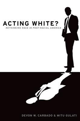 "Acting White?: Rethinking Race in ""Post-Racial"" America"
